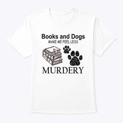 Book Books Make Me Feel Less Murdery White T-Shirt Front