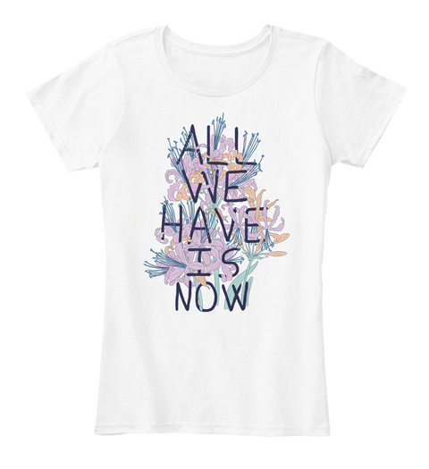 All We Have Is Now White Women's T-Shirt Front