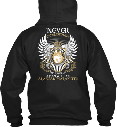 Never Underestimate The Power Of A Man With An Alaskan Malamute Black T-Shirt Back