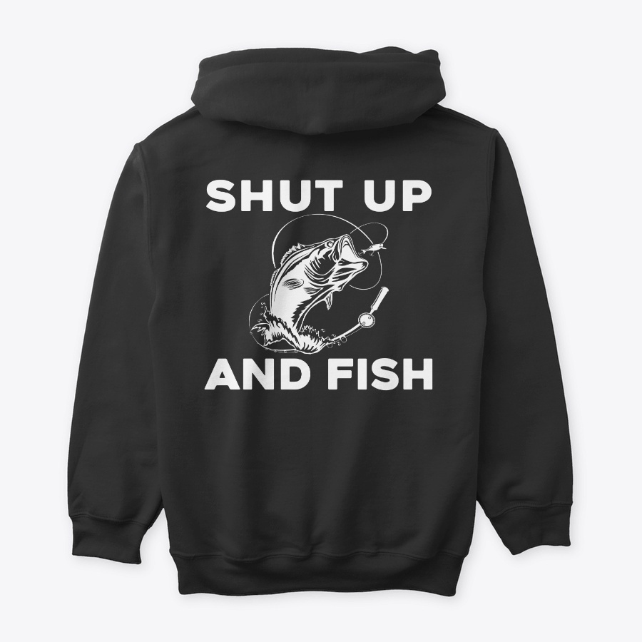 Shut Up And Fish Hoodie Tshirt