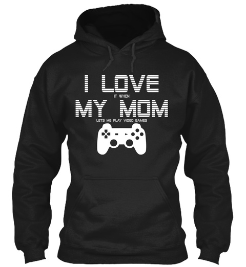 I Love My Mom Funny Video Games Gamer Black T-Shirt Front
