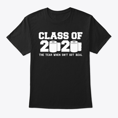 Class Of2020 The Year When Shit Got Real Black T-Shirt Front