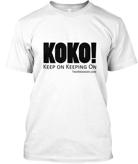 Koko! Keep On Keeping On Twomeander. Com White T-Shirt Front