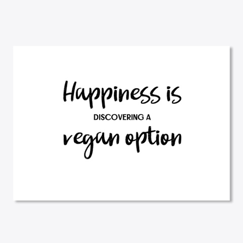 Happiness Is Discovering A Vegan Option White T-Shirt Front