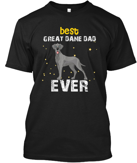 Great Dane Best Dad Ever Fathers Day Dog Black T-Shirt Front