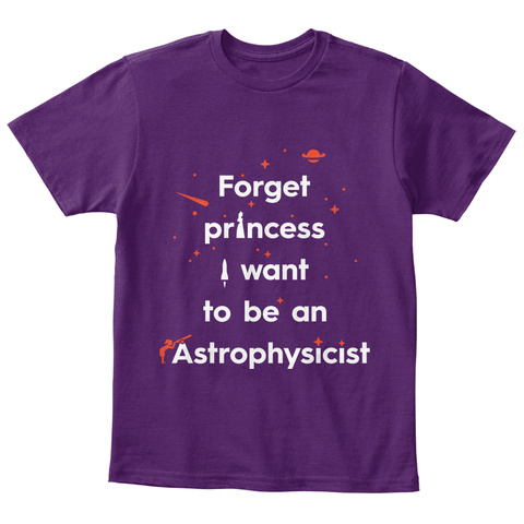 Forget Princess I Want To Be An Astrophysicist Purple T-Shirt Front