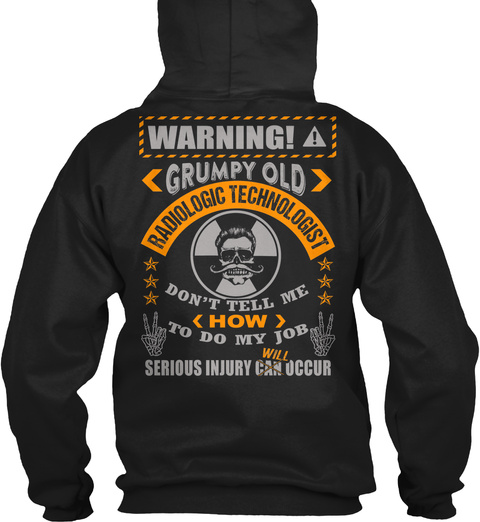 Warning! Grumpy Old Radiologic Technologist Don't Tell Me <How> To Do My Job Serious Injury Will Occur Black T-Shirt Back