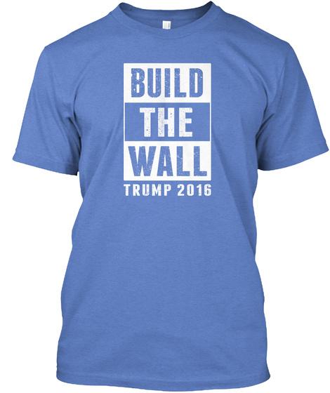 Build The Wall Trump 2016 Heathered Royal  T-Shirt Front