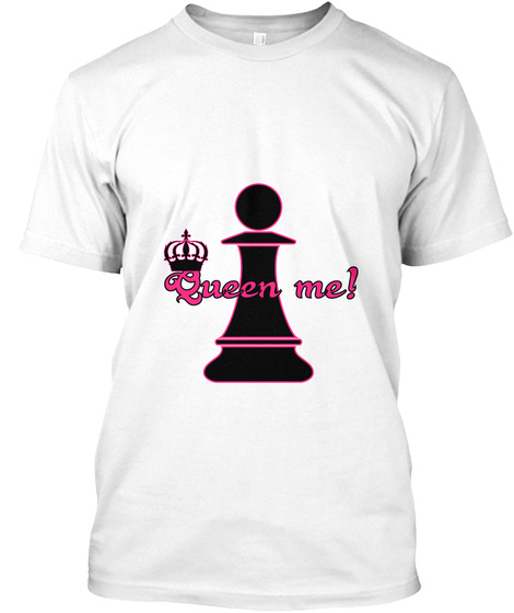 Queen Me! White T-Shirt Front