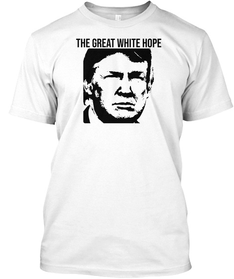 The Great White Hope White T-Shirt Front