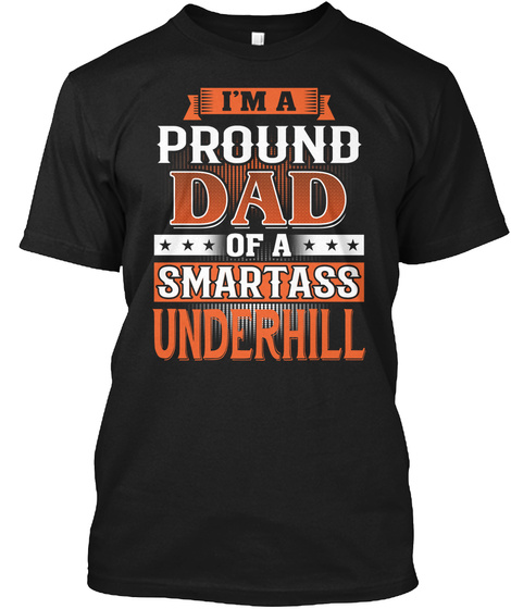 Proud Dad Of A Smartass Underhill. Customizable Name Black T-Shirt Front