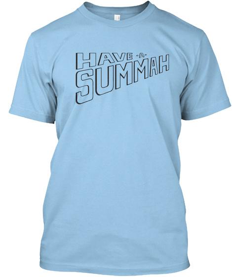 Have  A  Summah  Light Blue T-Shirt Front