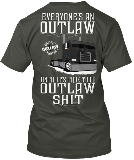 Everyone's An Outlaw Until It's Time To Do Outlaw Shit Smoke Gray T-Shirt Back
