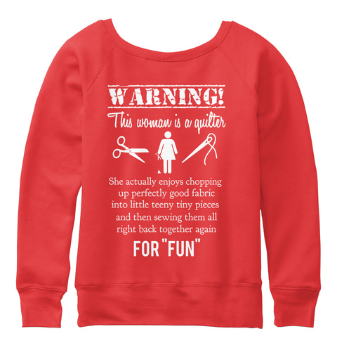 Warning! This Woman Is A Quilter She Actually Enjoys Chopping Up Perfectly Good Fabric Into Little Teeny Tiny... Red T-Shirt Back
