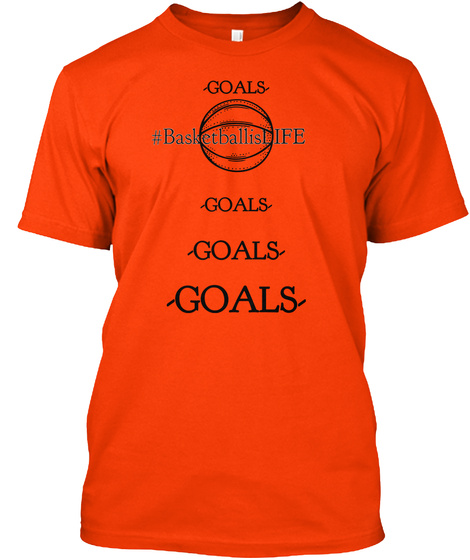 Goals  #Basketballis Life  Goals   Goals   Goals  Orange T-Shirt Front
