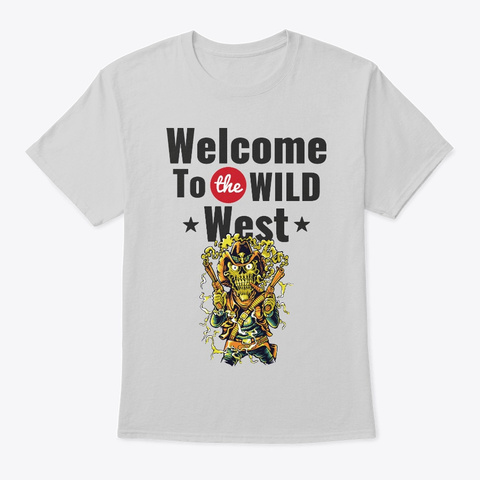 Welcome To The Wild West Light Steel T-Shirt Front