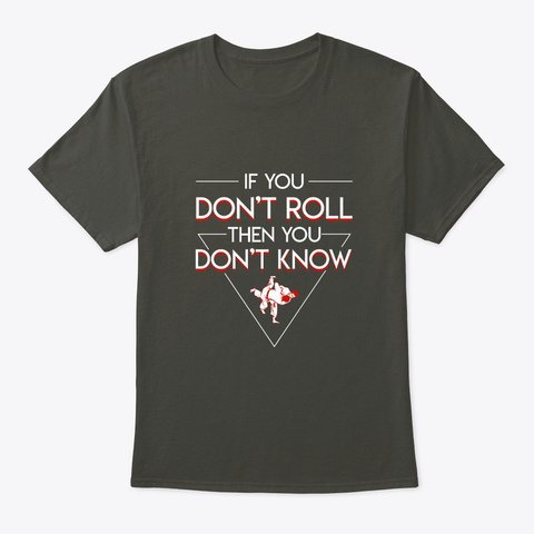 You Dont Roll Dont Know Jiu Jitsu Shirt Smoke Gray T-Shirt Front