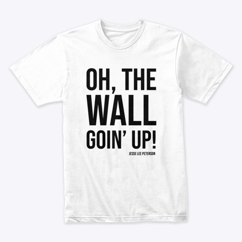 Wall Goin' Up (Stack)   Black Ink White T-Shirt Front