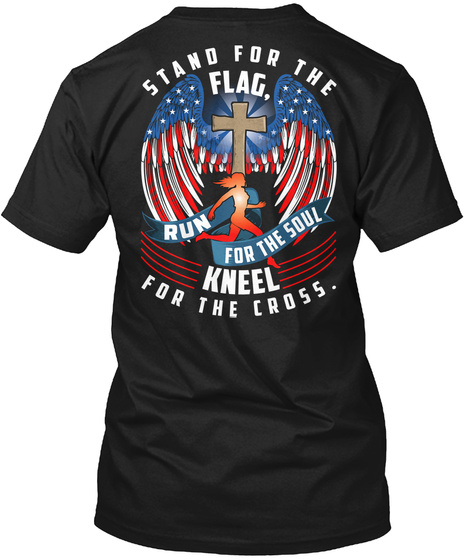 Stand For The Flag Run For The Soul Kneel For The Cross Black T-Shirt Back