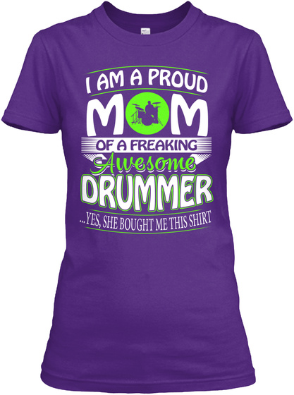 8ccec61a3a Mom Of A Drummer, She Bought Me - I am a proud mom of a freaking ...