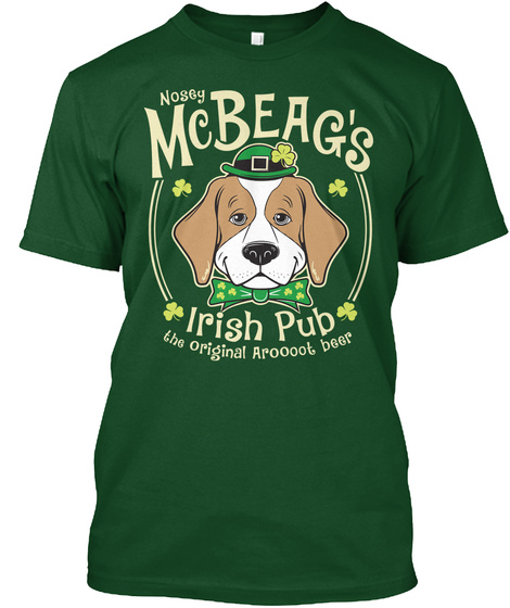 c4ee3d3b Nosey Mc Beags Irish Pub The Original Aroooot Beer Forest Green T-Shirt  Front. Beagle St. Patrick's Day Tee ...