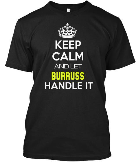 Keep Calm And Let Burruss Handle It Black T-Shirt Front