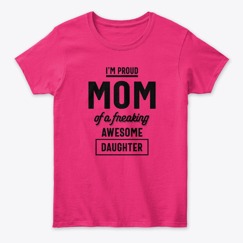 Proud Mom Of An Awesome Daughter Heliconia T-Shirt Front