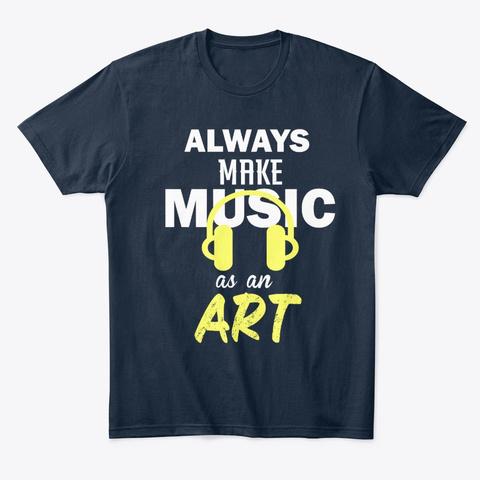 Always Make Music As An Art New Navy T-Shirt Front