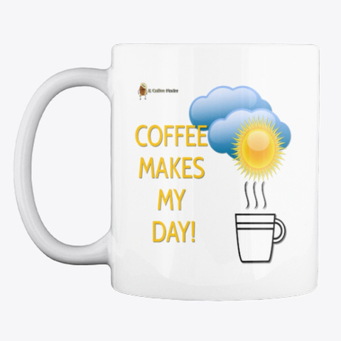 Coffee Makes Day Mugs  White T-Shirt Front