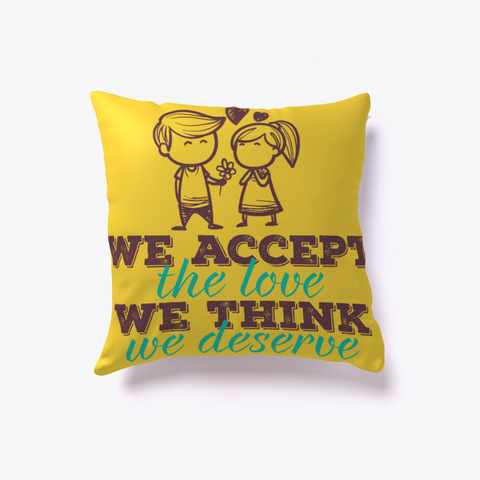 Love Pillow   We Accept The Love Yellow T-Shirt Front