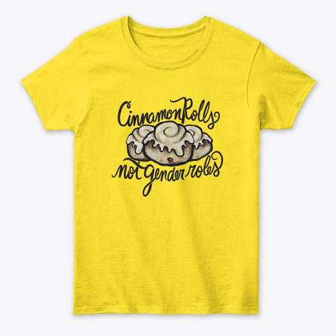 Cinnamon Rolls Not Gender Roles  Daisy T-Shirt Front