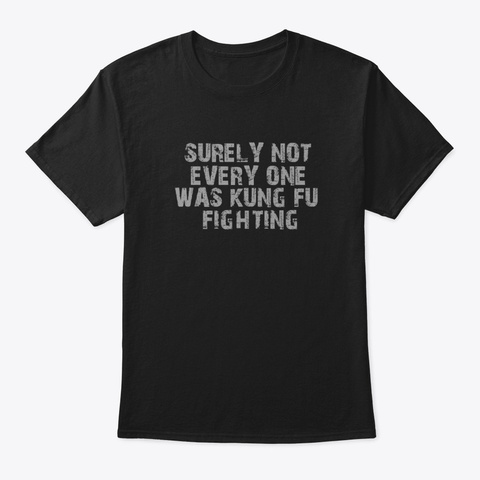 Surely Not Everybody Was Kung Fu Fighti Black T-Shirt Front