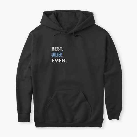 Best. Quilter. Ever.   Birthday Gift Ide Black T-Shirt Front