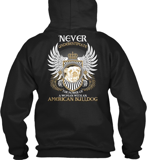 Never Underestimate  The  Power Of A Woman With An American  Bulldog Black T-Shirt Back