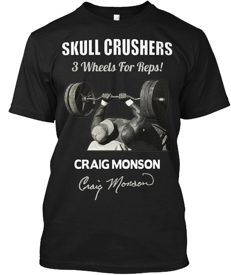 Skull Crushers 3 Wheels For Reps! Craig Monson Craig Monson Black T-Shirt Front