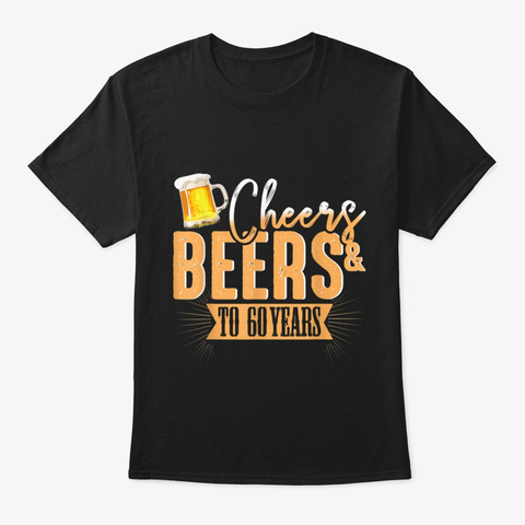 Beer T Shirt 60th Birthday Gift Ideas Black T-Shirt Front