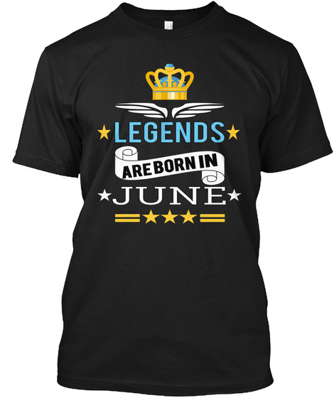 Legends In Born Are June Black T Shirt Front