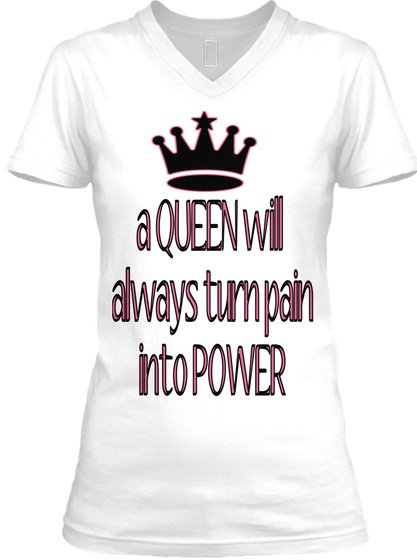 A Queen Will Always Tumpain Into Power White T-Shirt Front