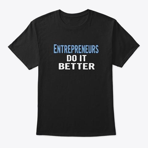 Entrepreneurs Do It Better   Funny Gift  Black T-Shirt Front