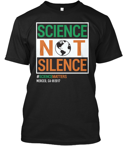 Science Not Silence Matters Merced, Ca Black T-Shirt Front