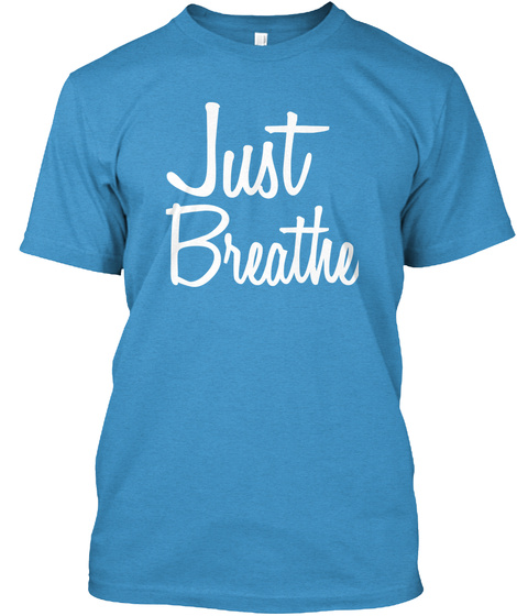 Just Breathe Heathered Bright Turquoise  T-Shirt Front