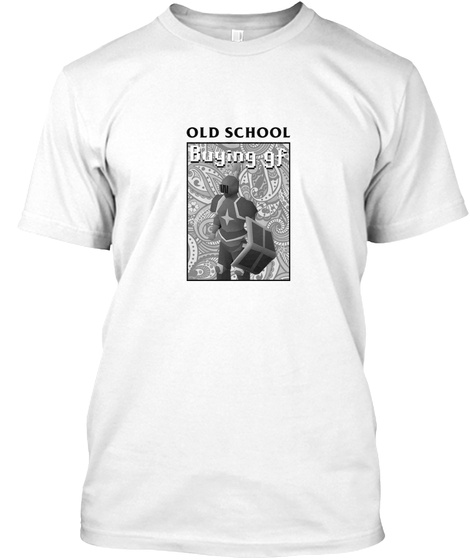 Old School Buying Gf White T-Shirt Front
