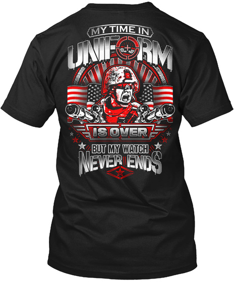Veteran My Time In Uniform Is Over But My Watch Never Ends Black T-Shirt Back