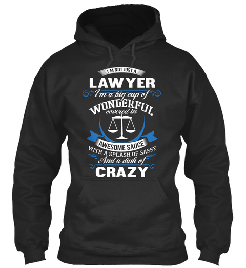 I'm Not Just A Lawyer I'm A Big Cup Of Wonderful Covered In Awesome Sauce With A Splash Of Sassy And A Dash Of Crazy Jet Black T-Shirt Front