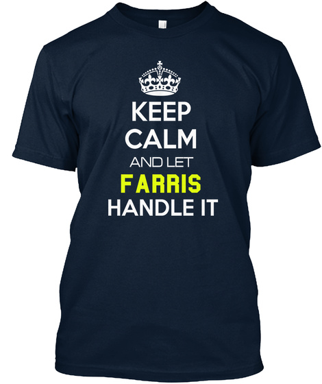 Keep Calm And Let Farris Handle It New Navy T-Shirt Front