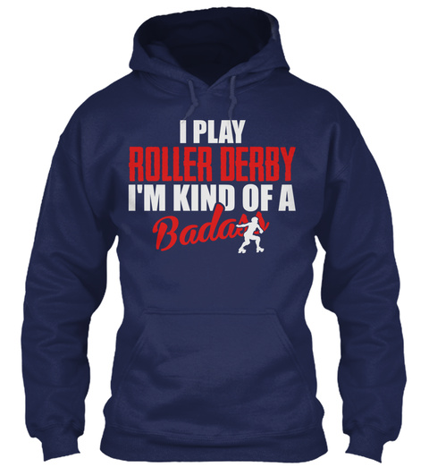 I Play Roller Derby. I'm Kind Of A Badas Navy T-Shirt Front