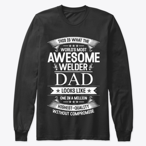 What The Worlds Most Awesome Welder Dad Black T-Shirt Front