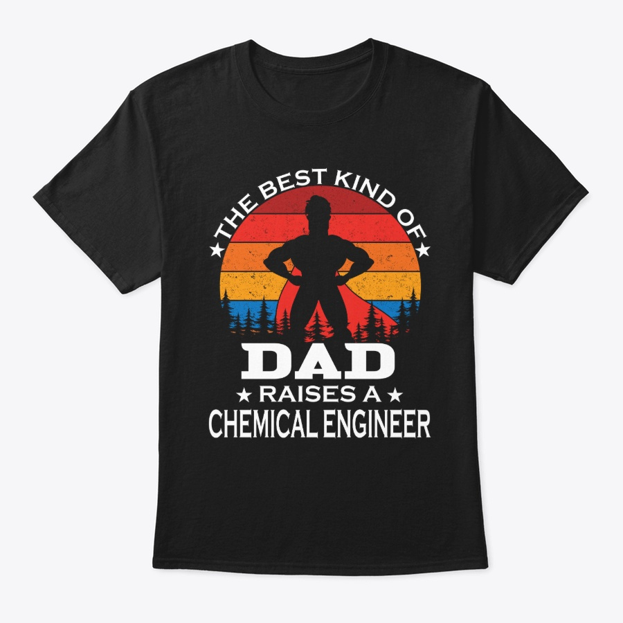 Dad Raises Chemical Engineer Unisex Tshirt