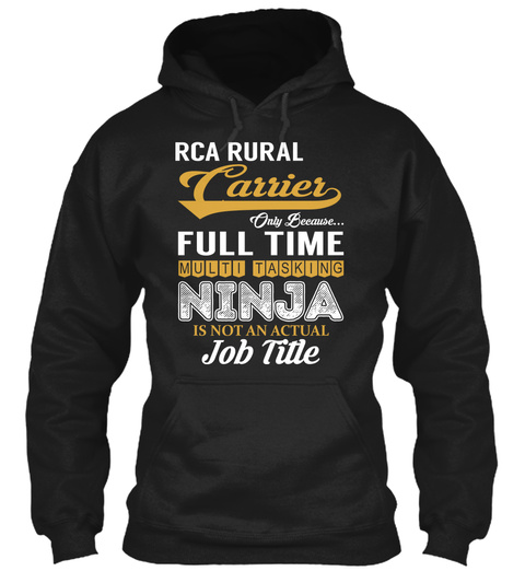 Rca Rural Carrier Only Because... Full Time Multi Tasking Ninja Is Not An Actual Job Title Black Sweatshirt Front