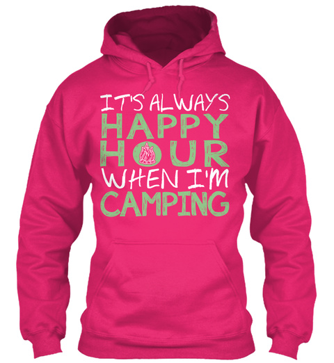 It's Always Happy Hour When I'm Camping Heliconia Sweatshirt Front